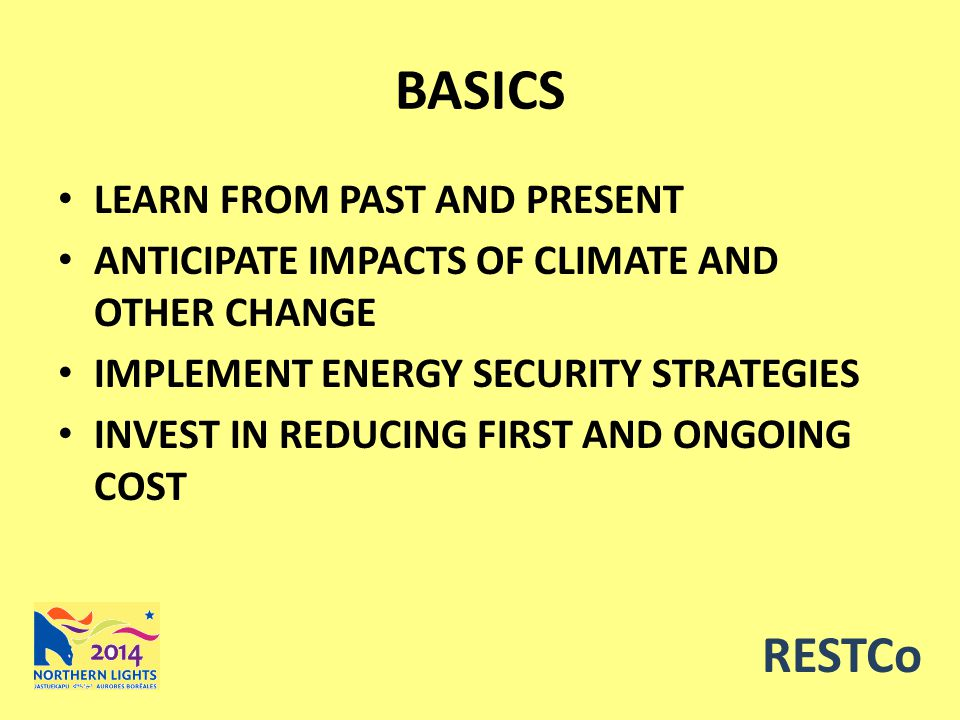 BASICS LEARN FROM PAST AND PRESENT ANTICIPATE IMPACTS OF CLIMATE AND OTHER CHANGE IMPLEMENT ENERGY SECURITY STRATEGIES INVEST IN REDUCING FIRST AND ONGOING COST RESTCo