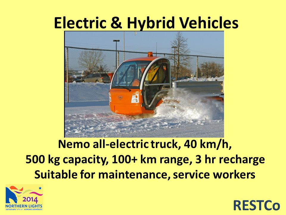 RESTCo Electric & Hybrid Vehicles Nemo all-electric truck, 40 km/h, 500 kg capacity, 100+ km range, 3 hr recharge Suitable for maintenance, service workers