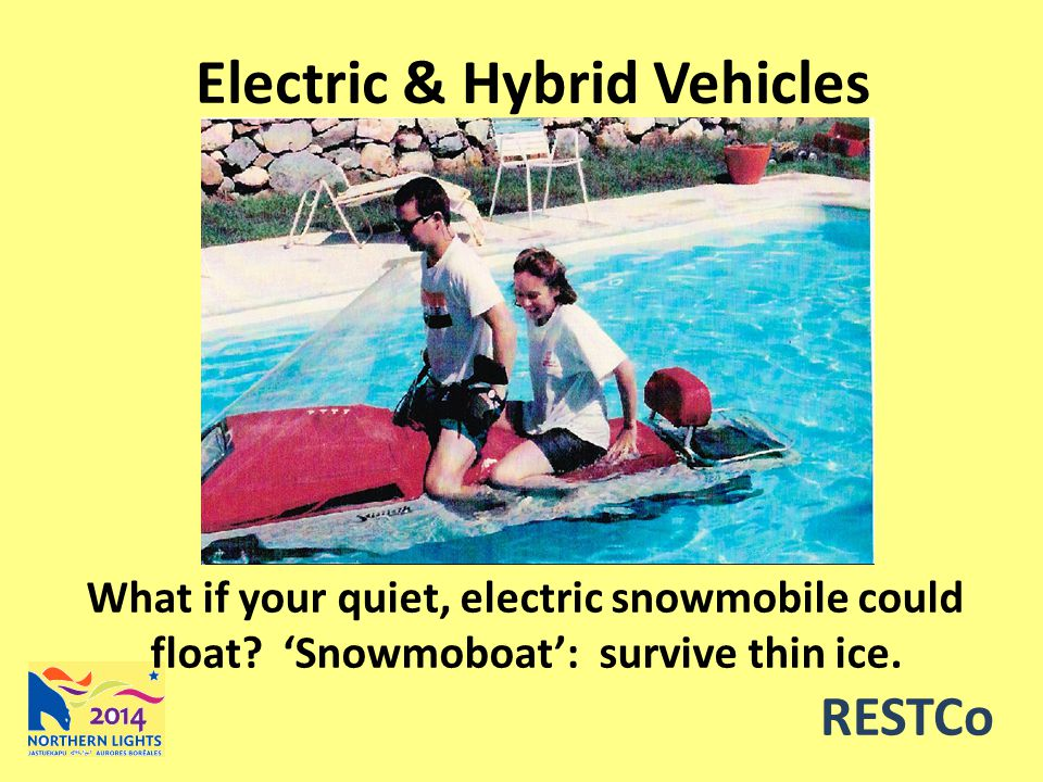 RESTCo Electric & Hybrid Vehicles What if your quiet, electric snowmobile could float.