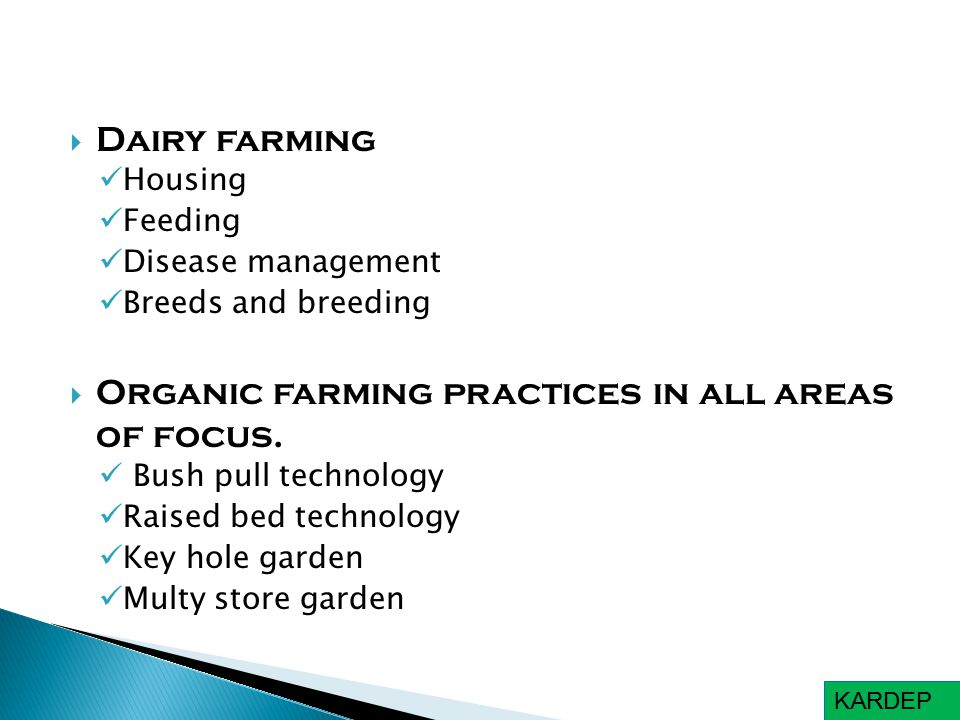  Dairy farming Housing Feeding Disease management Breeds and breeding  Organic farming practices in all areas of focus.