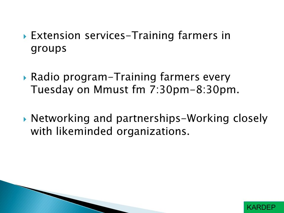  Extension services-Training farmers in groups  Radio program-Training farmers every Tuesday on Mmust fm 7:30pm-8:30pm.