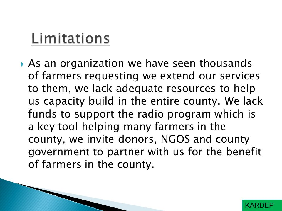  As an organization we have seen thousands of farmers requesting we extend our services to them, we lack adequate resources to help us capacity build in the entire county.
