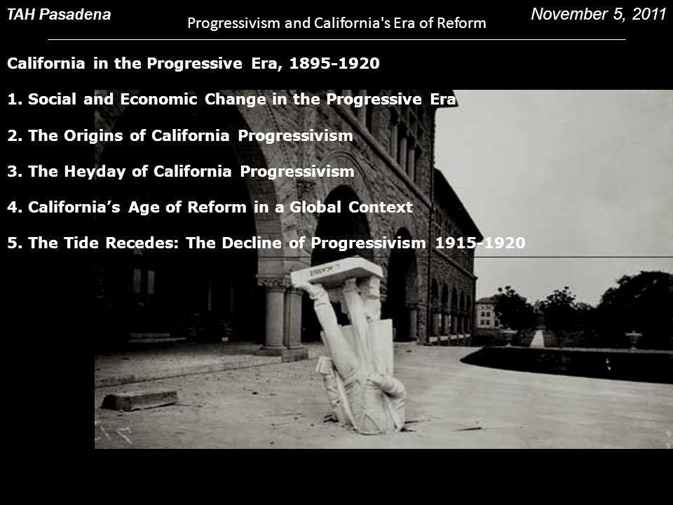 California in the Progressive Era, 1895-1920 1. Social and Economic Change in the Progressive Era 2. The Origins of California Progressivism 3. The He