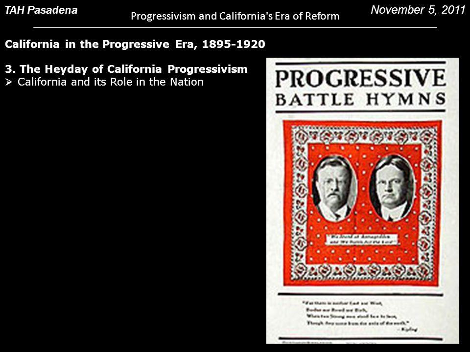 California in the Progressive Era, 1895-1920 3. The Heyday of California Progressivism  California and its Role in the Nation TAH Pasadena Progressiv