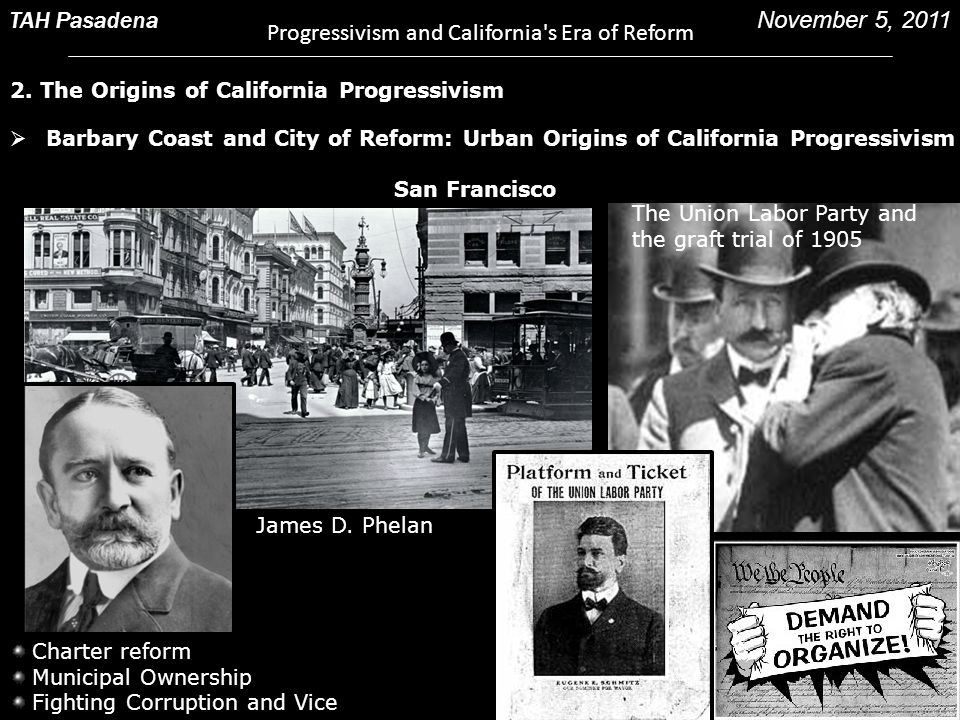 Charter reform Municipal Ownership Fighting Corruption and Vice James D. Phelan 2. The Origins of California Progressivism TAH Pasadena Progressivism