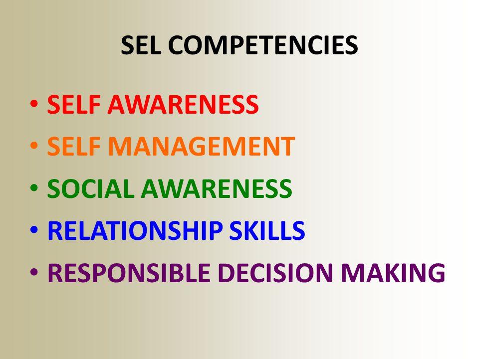 SEL COMPETENCIES SELF AWARENESS SELF MANAGEMENT SOCIAL AWARENESS RELATIONSHIP SKILLS RESPONSIBLE DECISION MAKING