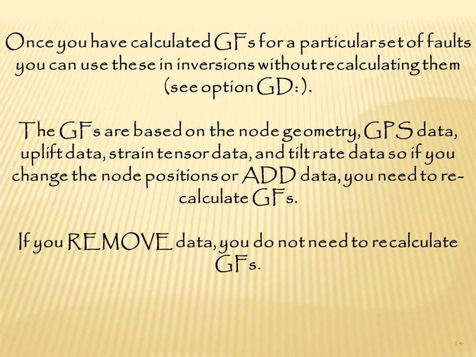 14 Once you have calculated GFs for a particular set of faults you can use these in inversions without recalculating them (see option GD: ).