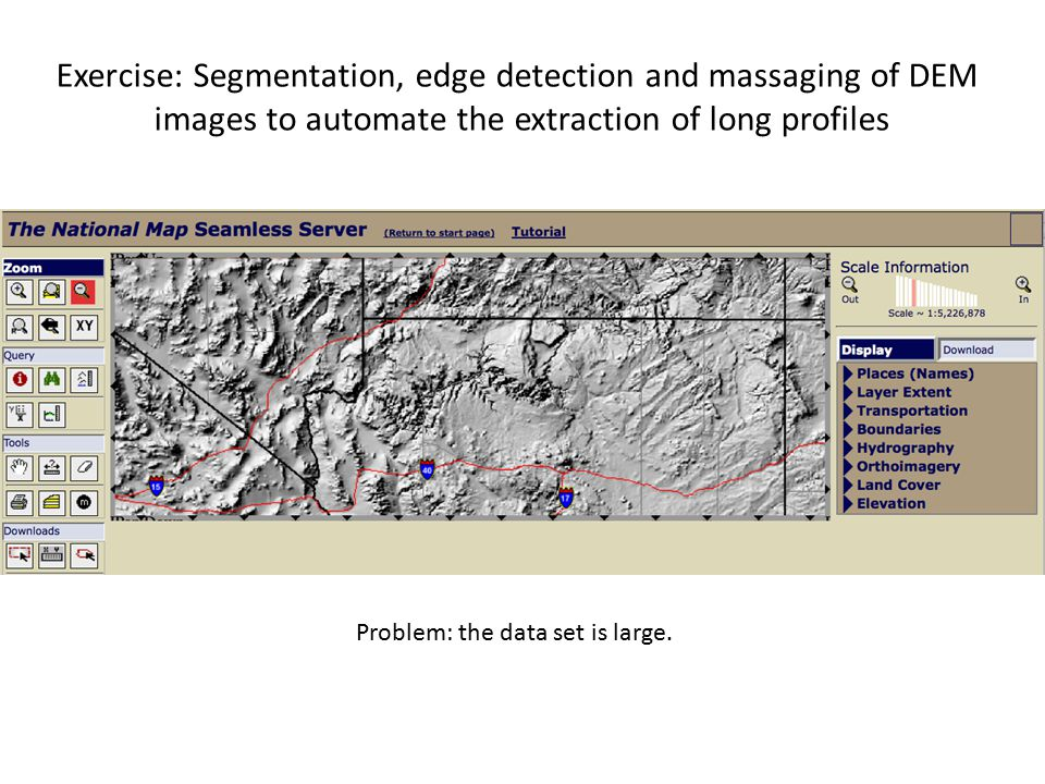 Exercise: Segmentation, edge detection and massaging of DEM images to automate the extraction of long profiles Problem: the data set is large.