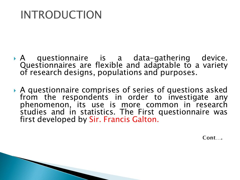  A questionnaire is a data-gathering device.