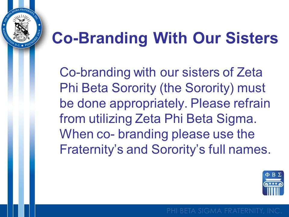 Co-Branding With Our Sisters Co-branding with our sisters of Zeta Phi Beta Sorority (the Sorority) must be done appropriately.