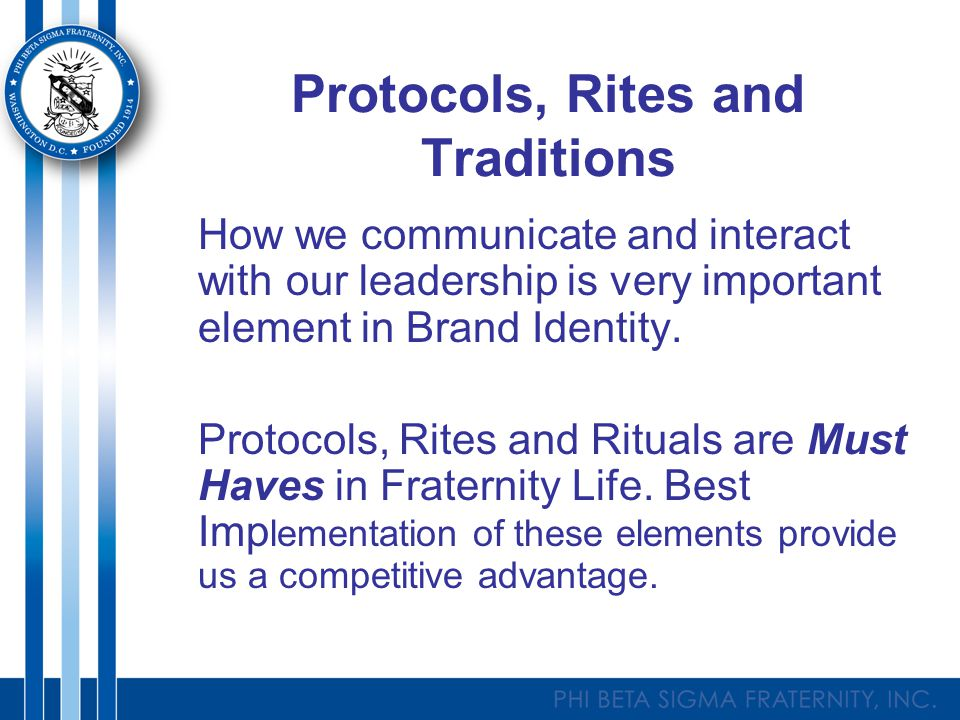 Protocols, Rites and Traditions How we communicate and interact with our leadership is very important element in Brand Identity.
