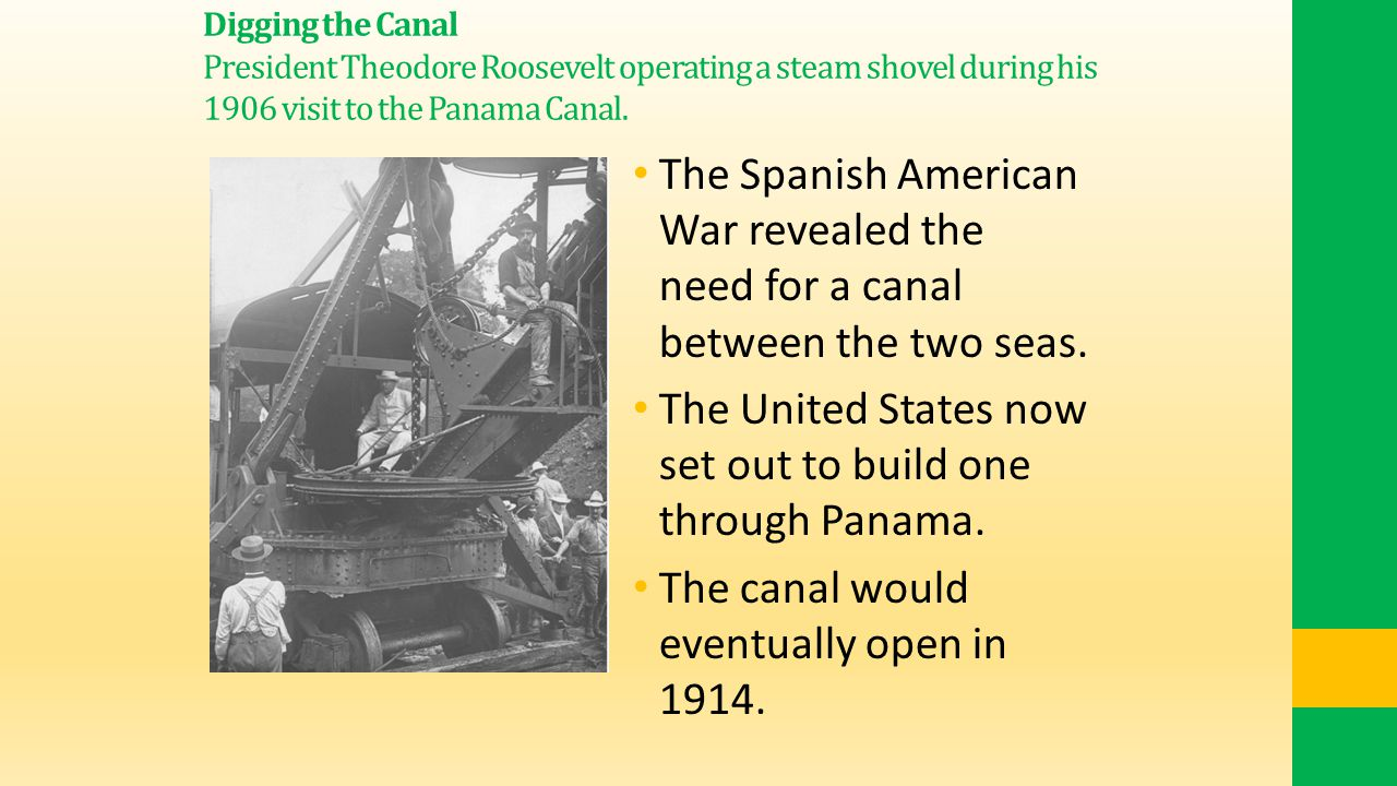 Digging the Canal President Theodore Roosevelt operating a steam shovel during his 1906 visit to the Panama Canal.