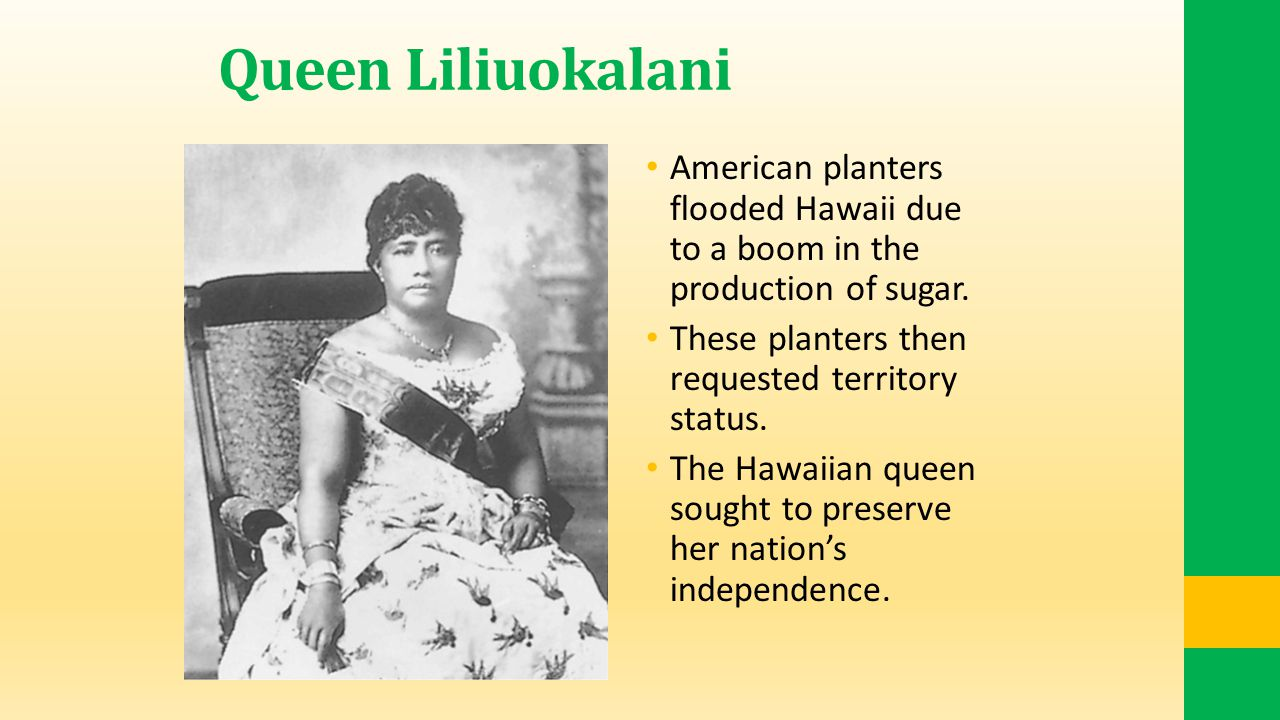 Queen Liliuokalani American planters flooded Hawaii due to a boom in the production of sugar.