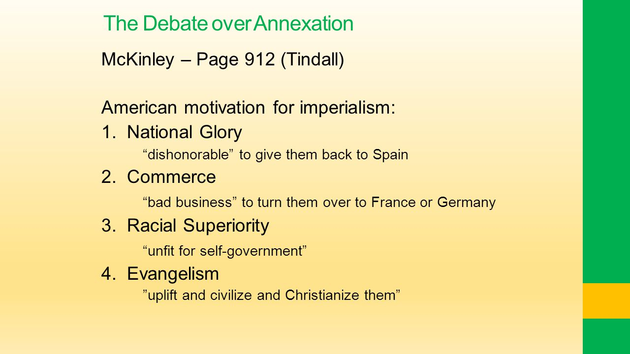 The Debate over Annexation McKinley – Page 912 (Tindall) American motivation for imperialism: 1.