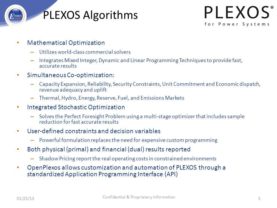 5 PLEXOS Algorithms Mathematical Optimization – Utilizes world-class commercial solvers – Integrates Mixed Integer, Dynamic and Linear Programming Tec