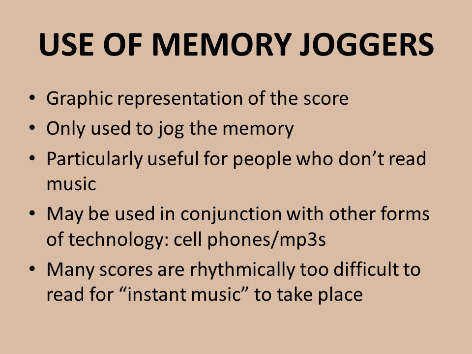 USE OF MEMORY JOGGERS Graphic representation of the score Only used to jog the memory Particularly useful for people who don't read music May be used