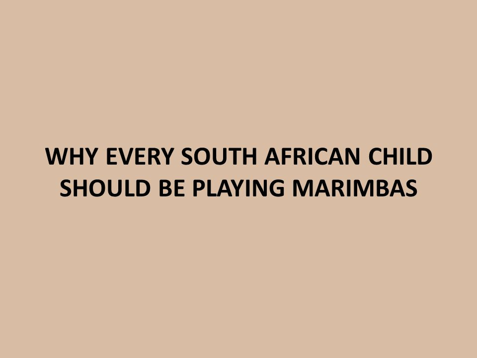 WHY EVERY SOUTH AFRICAN CHILD SHOULD BE PLAYING MARIMBAS