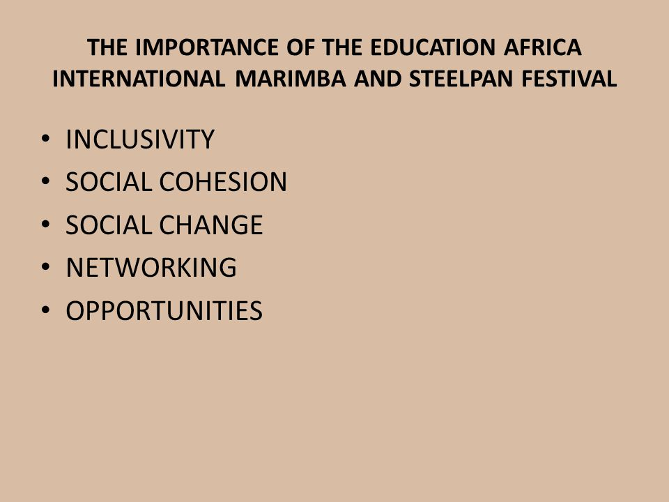 THE IMPORTANCE OF THE EDUCATION AFRICA INTERNATIONAL MARIMBA AND STEELPAN FESTIVAL INCLUSIVITY SOCIAL COHESION SOCIAL CHANGE NETWORKING OPPORTUNITIES
