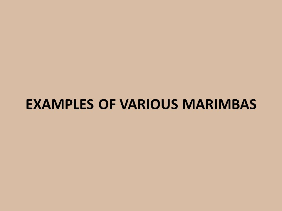 EXAMPLES OF VARIOUS MARIMBAS