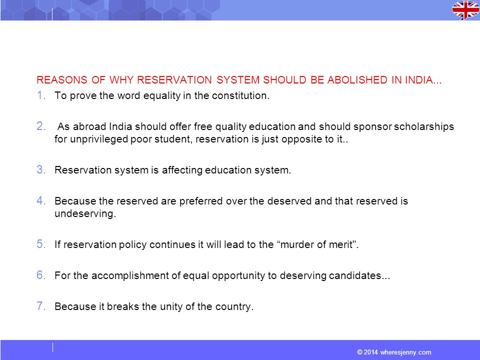 © 2014 wheresjenny.com REASONS OF WHY RESERVATION SYSTEM SHOULD BE ABOLISHED IN INDIA... 1. To prove the word equality in the constitution. 2. As abro