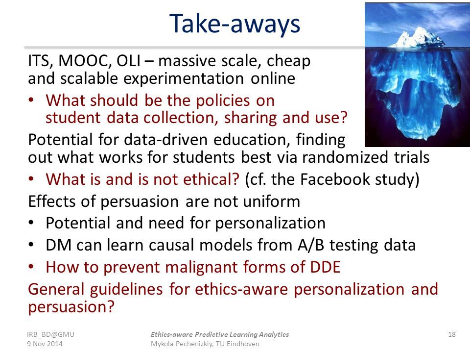 Take-aways ITS, MOOC, OLI – massive scale, cheap and scalable experimentation online What should be the policies on student data collection, sharing a