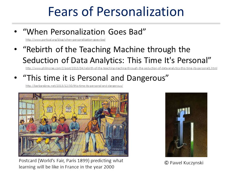 "Fears of Personalization ""When Personalization Goes Bad"" http://www.portical.org/blog/when-personalization-goes-bad ""Rebirth of the Teaching Machine t"