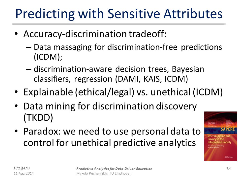 Predicting with Sensitive Attributes Accuracy-discrimination tradeoff: – Data massaging for discrimination-free predictions (ICDM); – discrimination-a