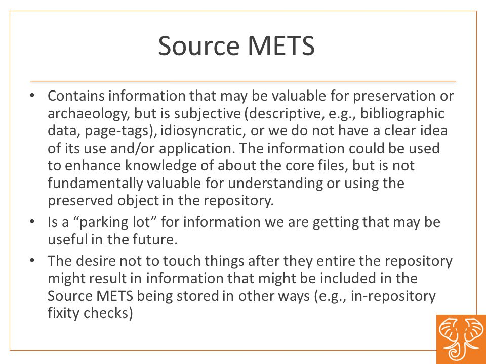 Source METS Contains information that may be valuable for preservation or archaeology, but is subjective (descriptive, e.g., bibliographic data, page-