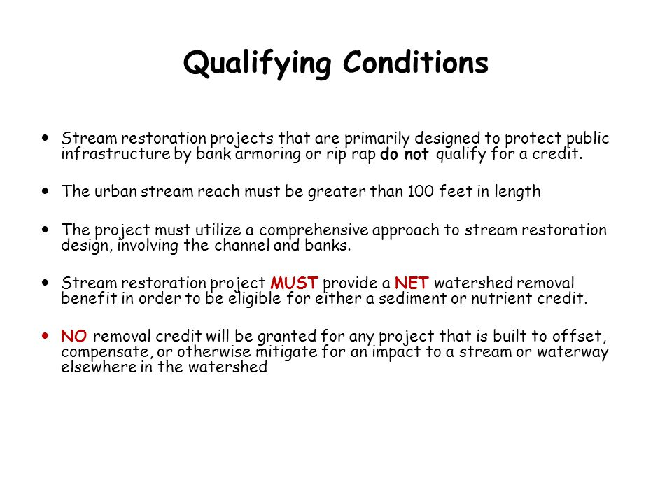 Qualifying Conditions Stream restoration projects that are primarily designed to protect public infrastructure by bank armoring or rip rap do not qual