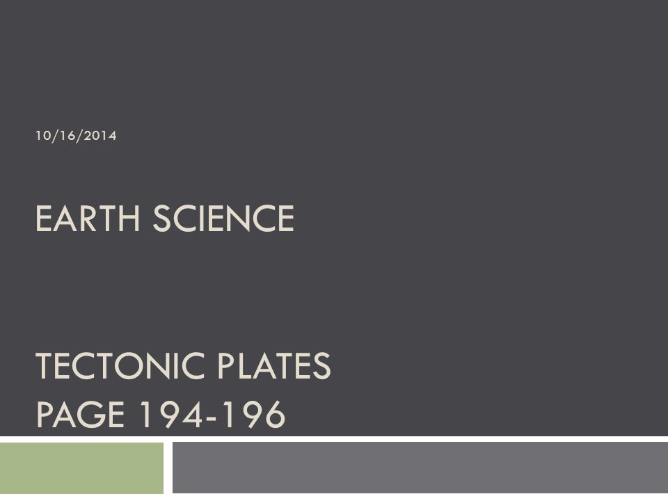 10/16/2014 EARTH SCIENCE TECTONIC PLATES PAGE 194-196