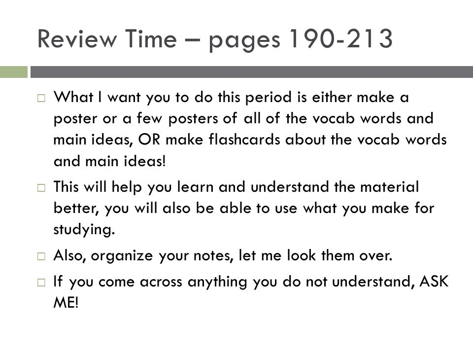 Review Time – pages 190-213  What I want you to do this period is either make a poster or a few posters of all of the vocab words and main ideas, OR