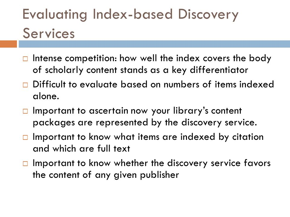 Evaluating Index-based Discovery Services  Intense competition: how well the index covers the body of scholarly content stands as a key differentiato