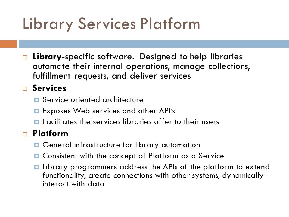 Library Services Platform  Library-specific software. Designed to help libraries automate their internal operations, manage collections, fulfillment
