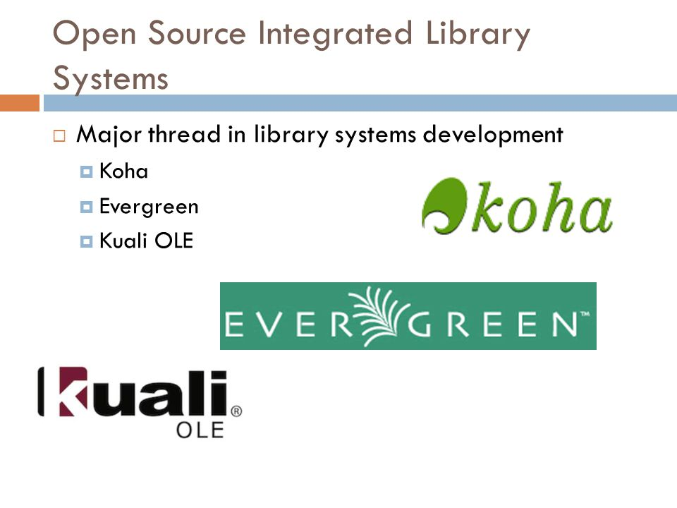 Open Source Integrated Library Systems  Major thread in library systems development  Koha  Evergreen  Kuali OLE