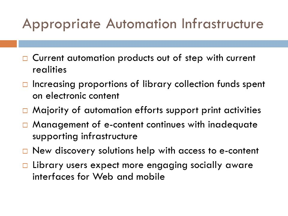 Appropriate Automation Infrastructure  Current automation products out of step with current realities  Increasing proportions of library collection