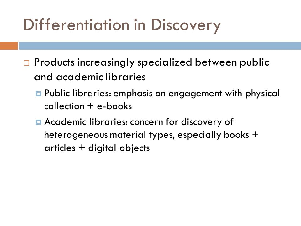 Differentiation in Discovery  Products increasingly specialized between public and academic libraries  Public libraries: emphasis on engagement with