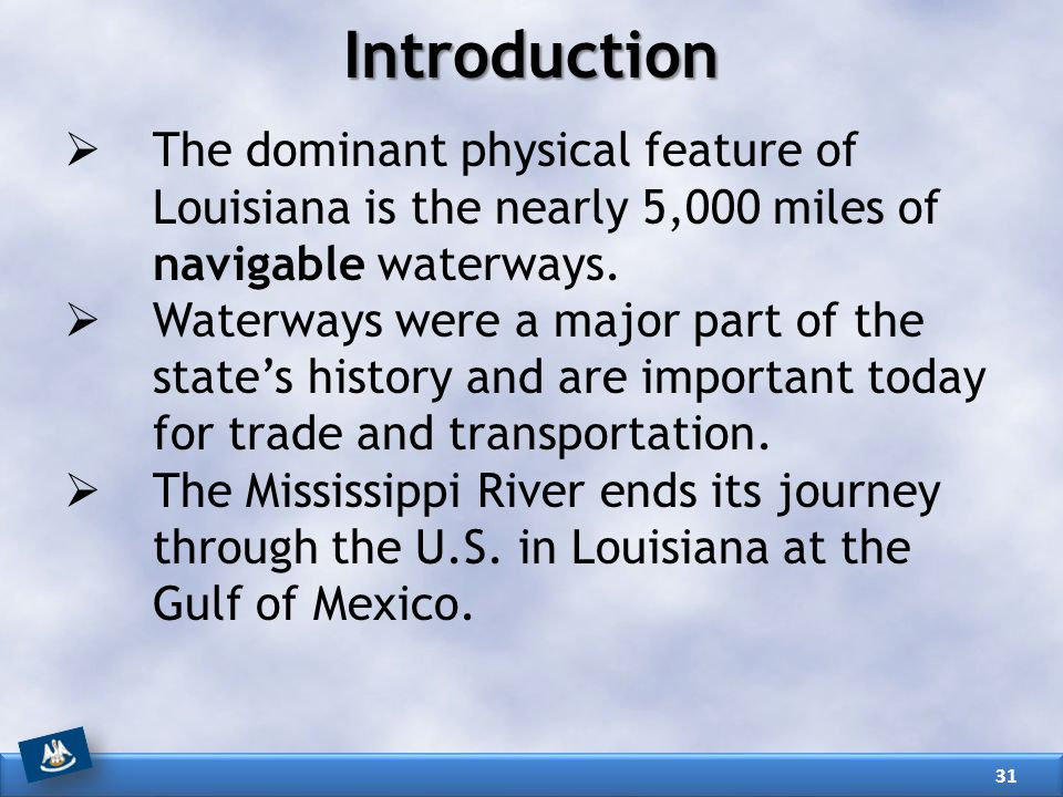 Introduction  The dominant physical feature of Louisiana is the nearly 5,000 miles of navigable waterways.  Waterways were a major part of the state