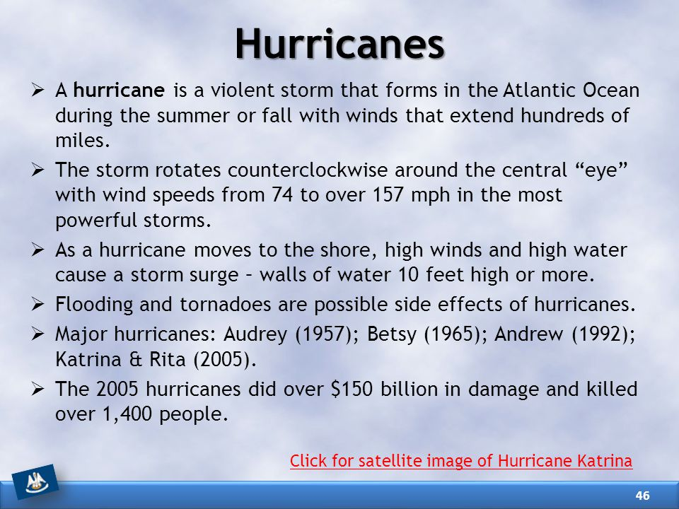  A hurricane is a violent storm that forms in the Atlantic Ocean during the summer or fall with winds that extend hundreds of miles.  The storm rota