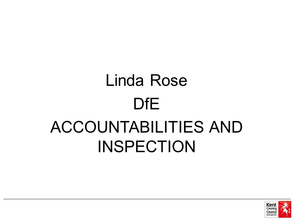 Linda Rose DfE ACCOUNTABILITIES AND INSPECTION
