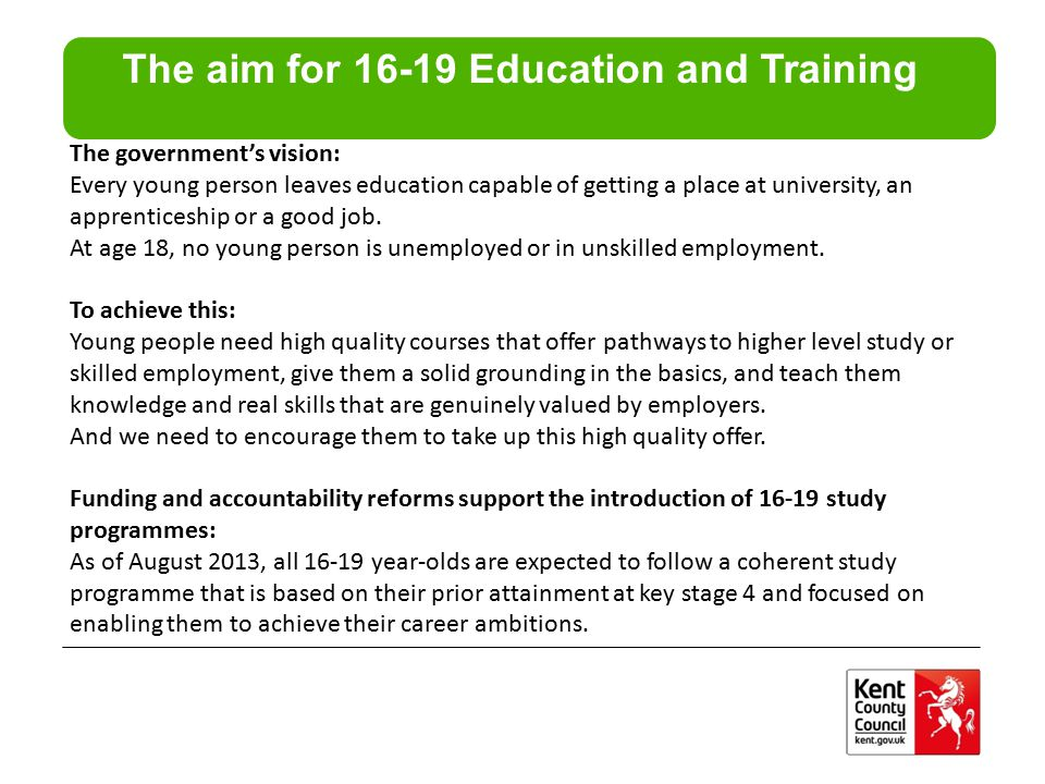 The government's vision: Every young person leaves education capable of getting a place at university, an apprenticeship or a good job. At age 18, no