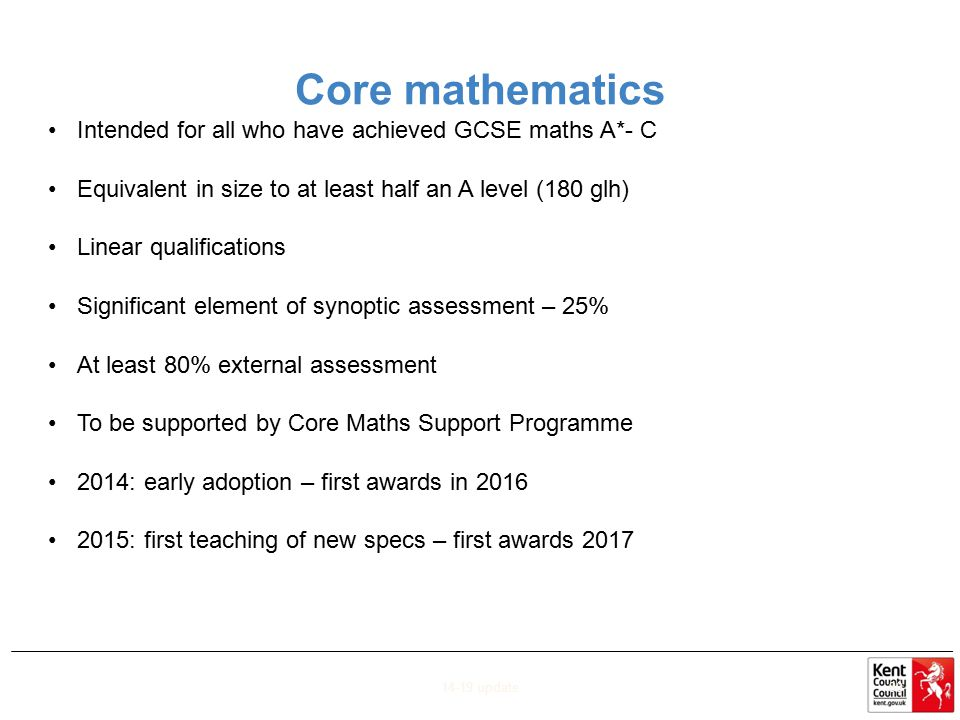 Core mathematics Intended for all who have achieved GCSE maths A*- C Equivalent in size to at least half an A level (180 glh) Linear qualifications Si