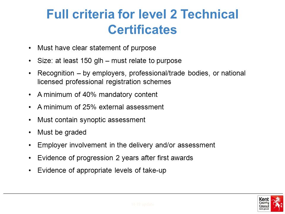Full criteria for level 2 Technical Certificates Must have clear statement of purpose Size: at least 150 glh – must relate to purpose Recognition – by