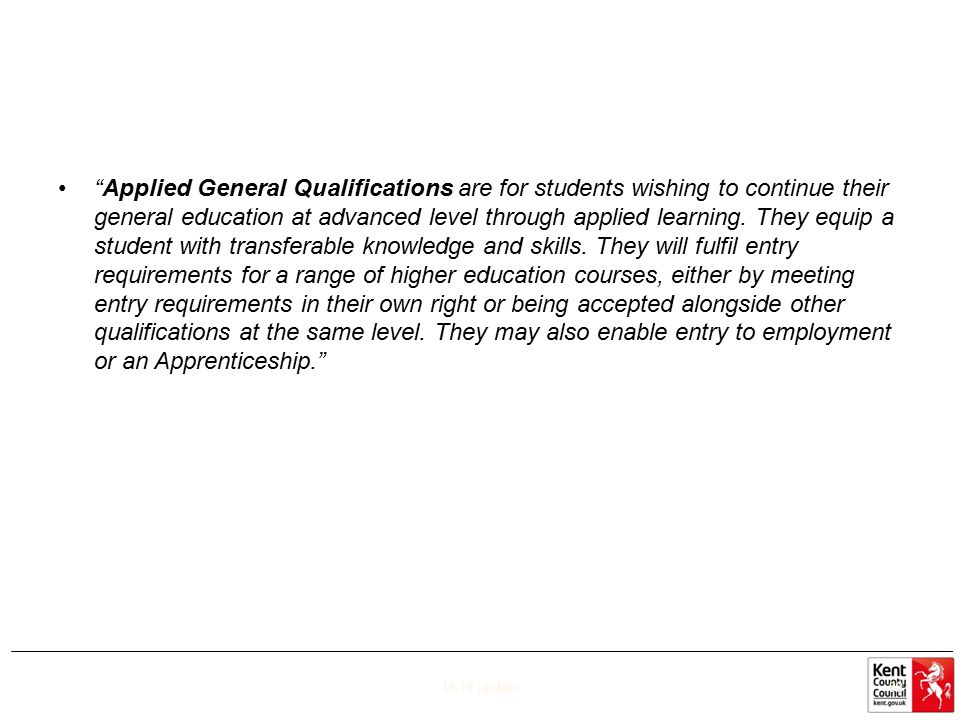 """Applied General Qualifications are for students wishing to continue their general education at advanced level through applied learning. They equip a"