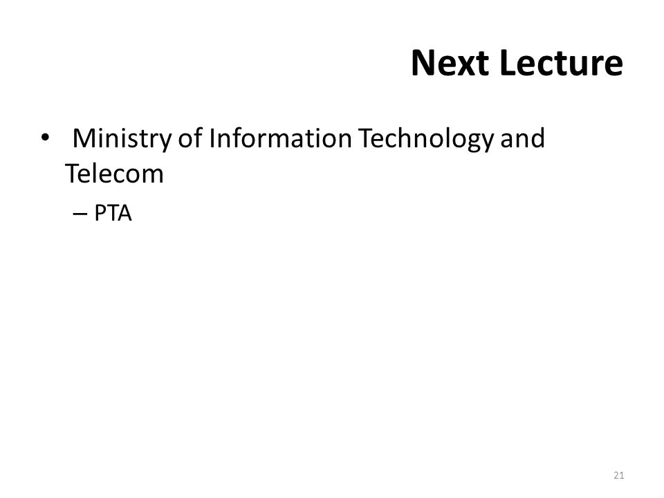 Next Lecture Ministry of Information Technology and Telecom – PTA 21