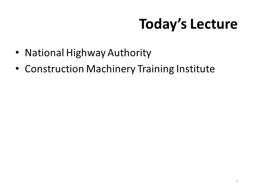 Today's Lecture National Highway Authority Construction Machinery Training Institute 5