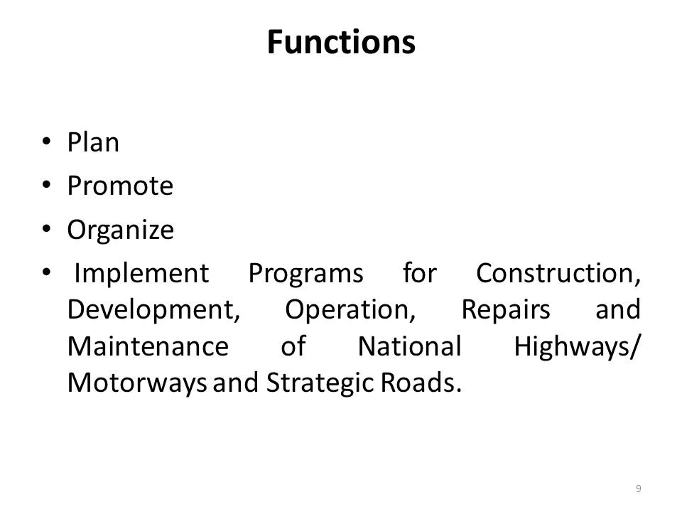 Functions Plan Promote Organize Implement Programs for Construction, Development, Operation, Repairs and Maintenance of National Highways/ Motorways and Strategic Roads.