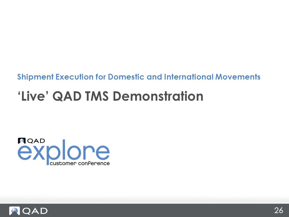 26 'Live' QAD TMS Demonstration Shipment Execution for Domestic and International Movements