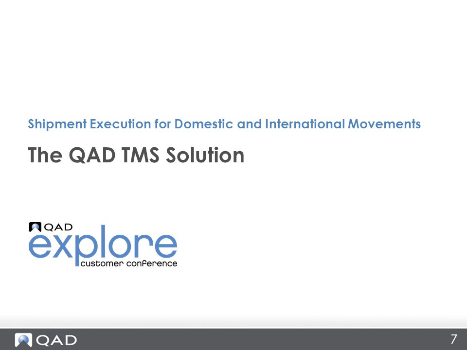 7 The QAD TMS Solution Shipment Execution for Domestic and International Movements