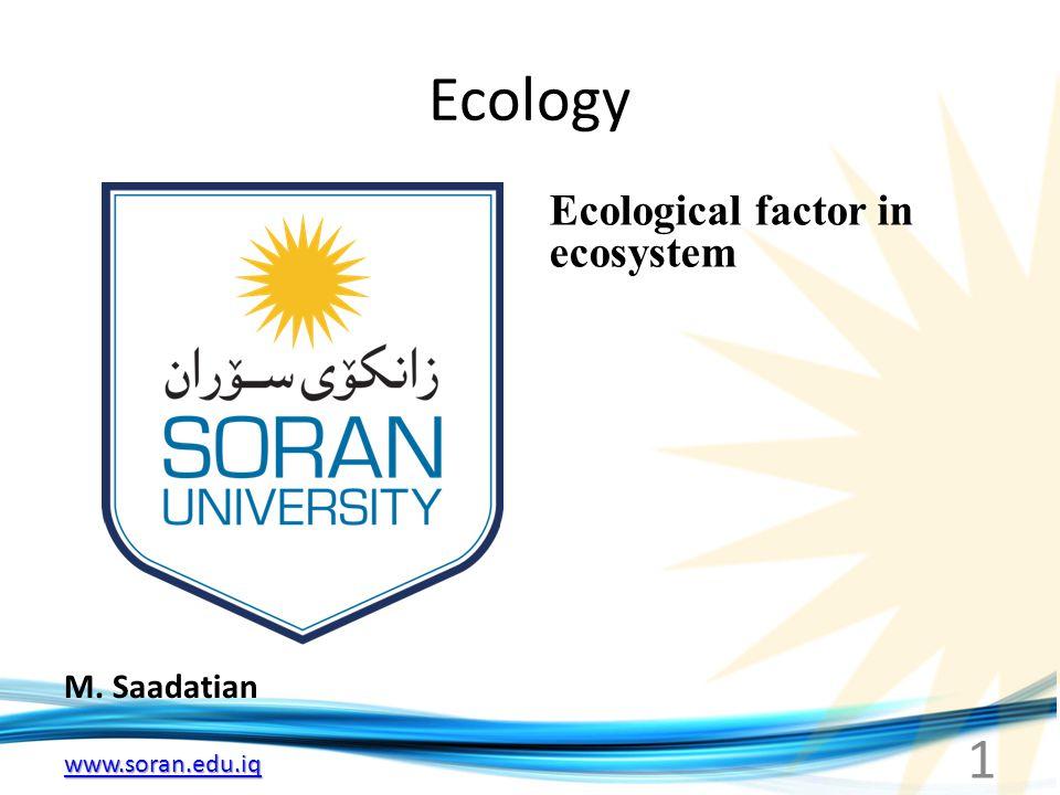 www.soran.edu.iq Ecology M. Saadatian Ecological factor in ecosystem 1