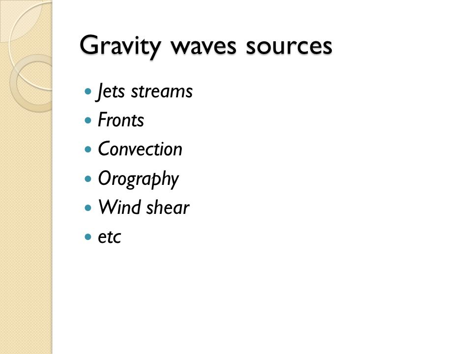 Gravity waves sources Jets streams Fronts Convection Orography Wind shear etc